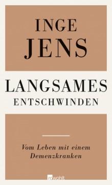 Inge Jens: Langsames Entschwinden. Rowohlt, 160 Seiten, gebundene Ausgabe 14,95 €, e-book-Kindle Edition 12,99 €.